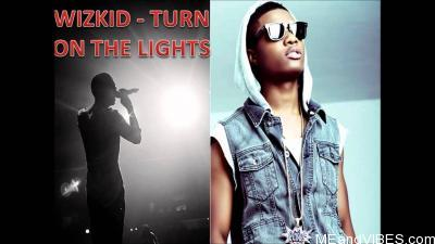 Wizkid – Turn On The Lights