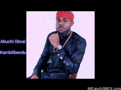 Abuchi Okeoma (A.K.A Abuchi Obosi) - Kambilibe Ndu