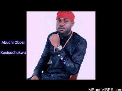 Abuchi Okeoma (A.K.A Abuchi Obosi) - Kosisochukwu