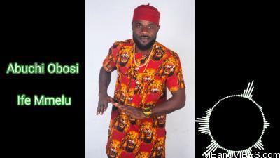 Abuchi Okeoma Obosi - Ife Mmelu