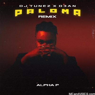 Alpha P Ft. DJ Tunez & D3AN - Paloma (Remix)