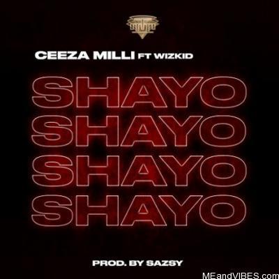 Ceeza Milli – Shayo ft. Wizkid