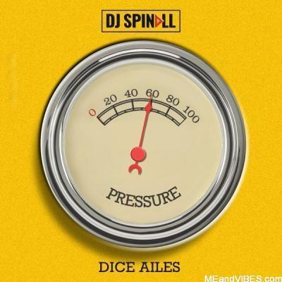 DJ Spinall Ft. Dice Ailes – Pressure