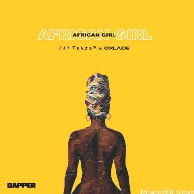 Jay Teazer ft. Oxlade – African Girl