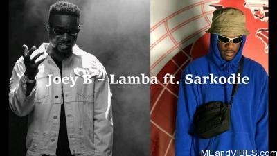 Joey B – Lamba ft. Sarkodie