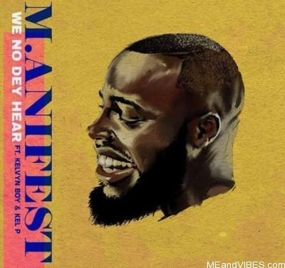 M.anifest – We No Dey Hear Ft. Kelvyn Boy