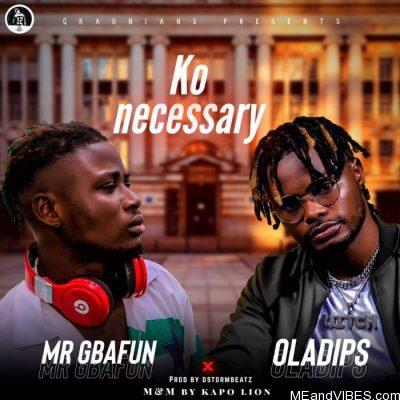 Mr Gbafun ft Oladips – Ko Necessary