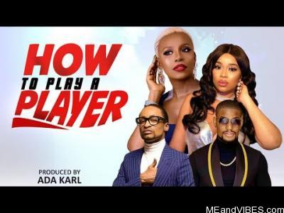 Nollywood Movie:- How To Play A Player