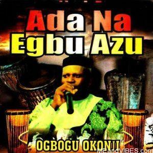 Ogbogu Okonji - Ada Na Egbu Azu