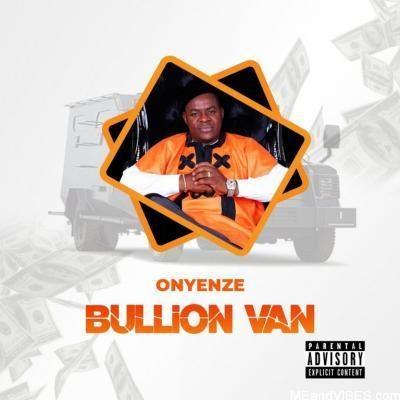 Onyenze Nwa Amobi Na Ogidi – Bullion Van