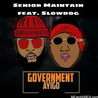 Senior Maintain Ft. Slowdog – Government Ayigo (Remix)