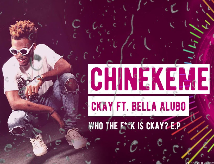 Ckay - Chinekeme ft. Bella Alubo