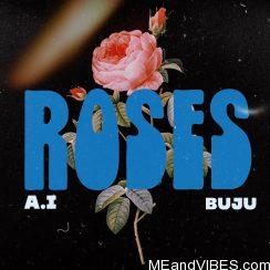 A.I ft Buju – Roses