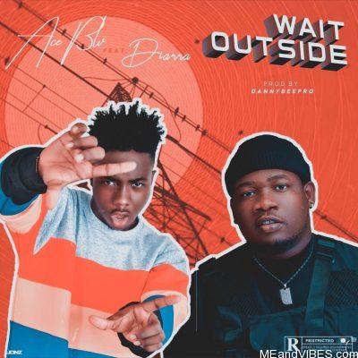 Ace Blv ft Diarra – Wait Outside