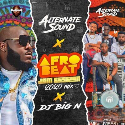 Alternate Sound Ft. DJ Big N – AfroBeat Jam Session 2020 Mix