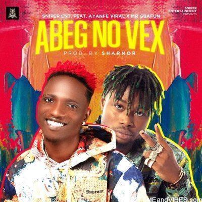 Ayanfe Viral ft Mr Gbafun – Abeg No Vex