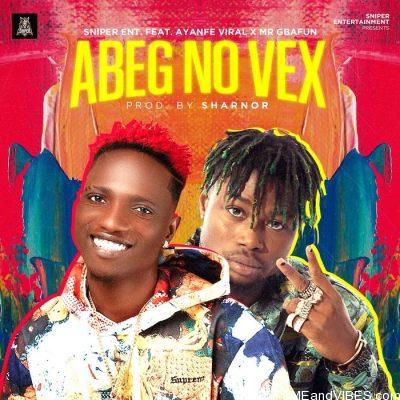 Ayanfe Viral ft Mr Gbafun – Abeg No Vex