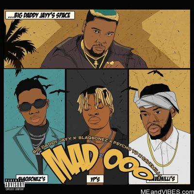 Big Daddy Jayy ft Blaqbonez, PsychoYP & SaveMilli – Mad OOO (Remix)