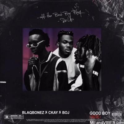Blaqbonez – Good Boy ft. BOJ & Ckay