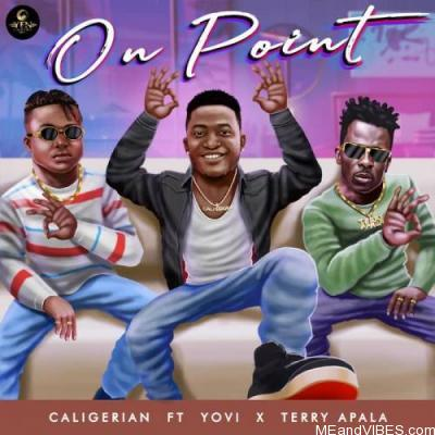 Caligerian Ft. Yovi & Terry Apala – On Point