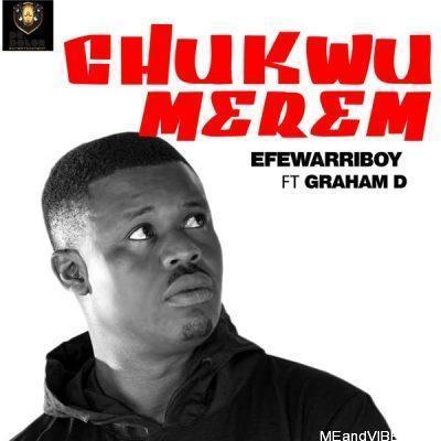 Efewarriboy ft Graham D – Chukwu Merem