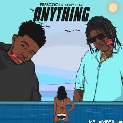 Frescool ft Barry Jhay – Anything