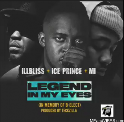 iLLbliss ft Ice Prince & M.I – Legend In My Eyes (B Elect Tribute)