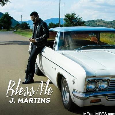 J. Martins – Bless Me