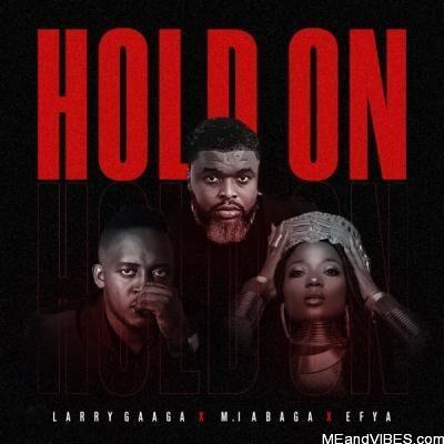 LYRICS: Larry Gaaga ft. M.I Abaga, Efya – Hold On