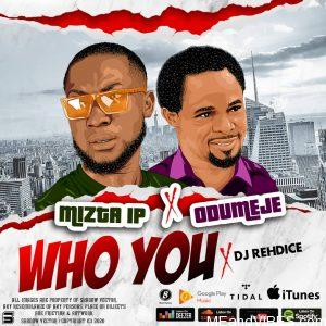 Mizta ip ft Odumeje & DJ Rehdice – Who You