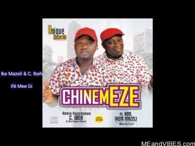 Nwachukwu Ibeh ft. Ikem Mazeli – Ife Mee Gi