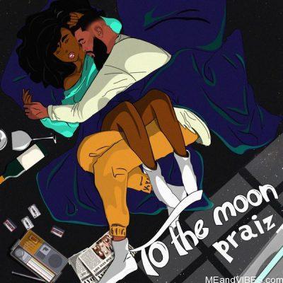 Praiz ft Kingxn – To The Moon