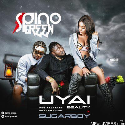 Spino Green ft Sugarboy – UYAI (Beauty)