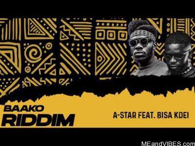 A-Star ft Bisa Kdei – Baako Riddim