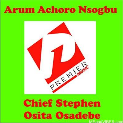 Album: Stephen Osita Osadebe – Arum Achoro Nsogbu