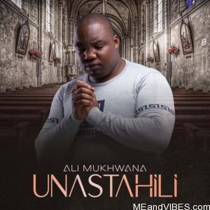 Ali Mukhwana – Unastahili