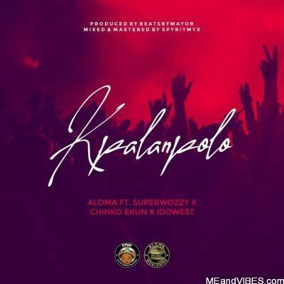 Aloma – Kpalanpolo ft. Chinko Ekun, Idowest, Superwozzy