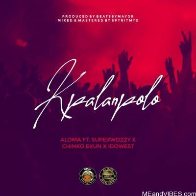 Aloma – Kpalanpolo ft. Chinko Ekun, Idowest, Superwozzy