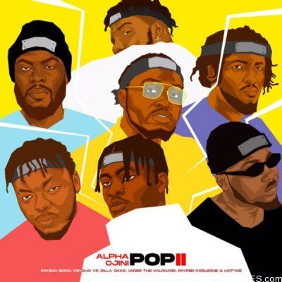 Alpha Ojini ft Hotyce, Payper Corleone, PsychoYP, Vader The Wildcard, Paypac Iboro & Zilla Oaks – Pop II