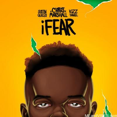 Chris Marshall ft Justin Quiles & Kizz Daniel – iFear