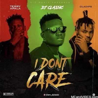 DJ Classic ft Terry Apala & OIadips – I Don't Care