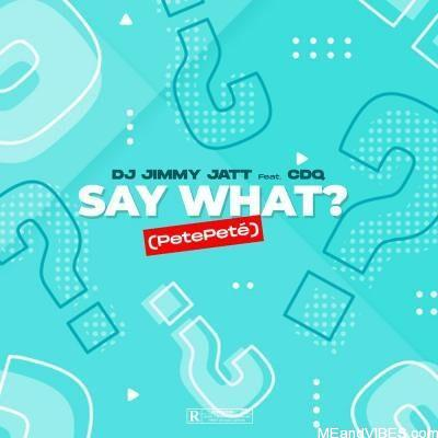 DJ Jimmy Jatt ft. CDQ – Say What? (PetePeté)