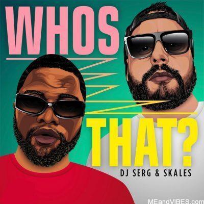 DJ Serg ft Skales – Whos That?