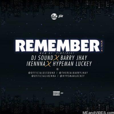 DJ Sound ft Barry Jhay, Ikenna & Hypeman Luckey – Remember (Refix)
