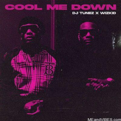 DJ Tunez ft Wizkid – Cool Me Down
