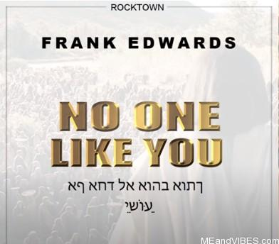 Frank Edwards – No One Like You