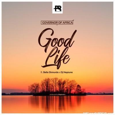 Governor Of Africa – Good Life ft. DJ Neptune & Bella Shmurda