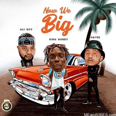 King Bobby – Now We Big Ft. Emtee, Ali Boy