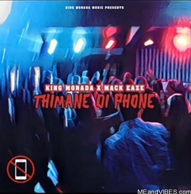 King Monada ft Mack Eaze – Thimane Di Phone