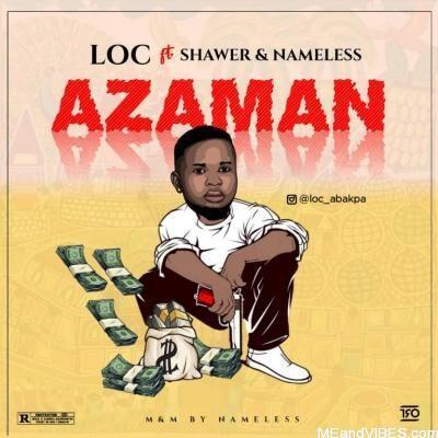 LOC ft. Shawer & Nameless – Azaman
